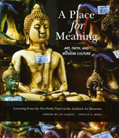 cover of a publication titled A Place for Meaning: Art, Faith, and Museum Culture: Learning from the Five Faiths Project at the Ackland Art Museum