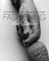 cover of a publication titled Fashioning the Divine: South Asian Sculpture at the Ackland Art Museum