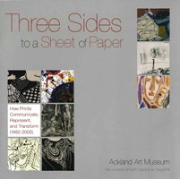 cover of a publication titled Three Sides to a Sheet of Paper: How Prints Communicate, Represent, and Transform (1482-2002)