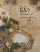 cover of a publication titled Plum, Pine, and Bamboo: Seasonal and Spiritual Paths in Japanese Art
