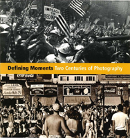 cover of a publication titled Defining Moments: Two Centuries of Photography