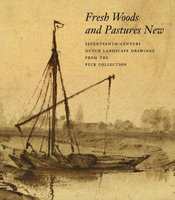 cover of a publication titled Fresh Woods and Pastures New: Seventeenth-Century Dutch Landscape Drawings from the Peck Collection