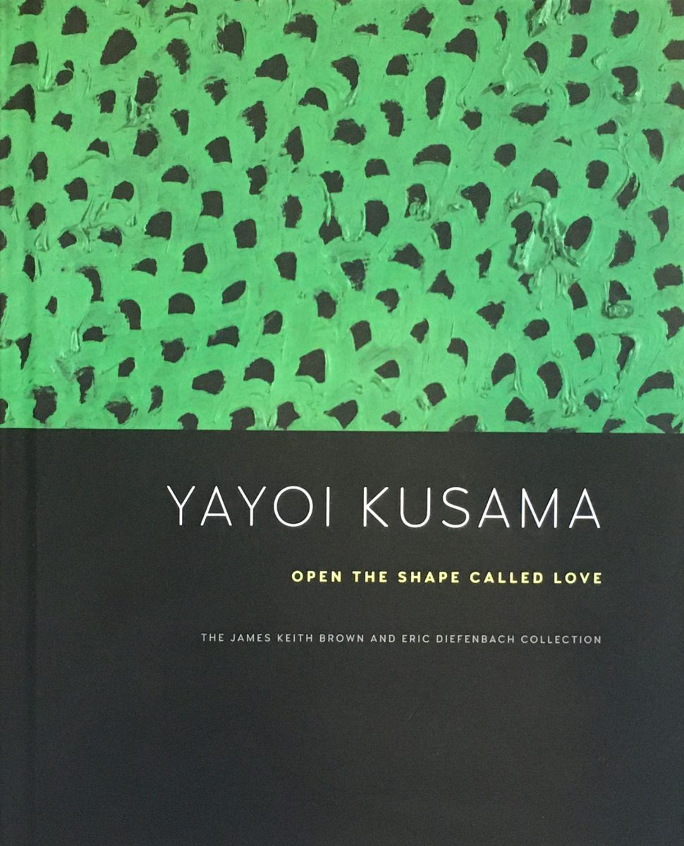 cover of a book that says Yayoi Kusama Open the Shape Called Love, the James Keith Brown and Eric Diefenbach Collection. The book is the exhibition catalog for the exhibition by the same name.